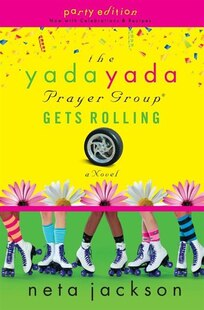 The Yada Yada Prayer Group Gets Rolling: Party Edition With Celebrations And Recipes