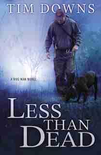 Less Than Dead: A Bug Man Novel by Tim Downs