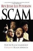 Scam: How The Black Leadership Exploits Black America