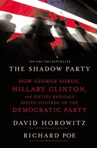 The Shadow Party: How George Soros, Hillary Clinton, And Sixties Radicals Seized Control Of The…