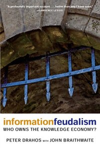 Information Feudalism: Who Owns the Knowledge Economy?