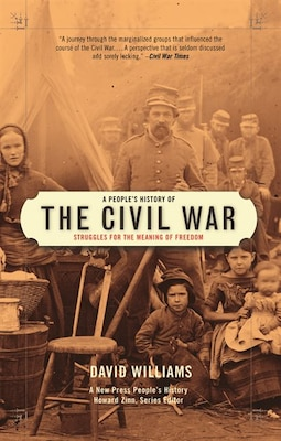 Book Peoples History of the Civil War: Struggles for the Meaning of Freedom by David Williams