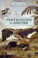 Pretensions to Empire: Notes on the Criminal Folly of the Bush Administration