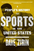 Peoples History of Sports in the United States: 250 Years of Politics, Protest, People, and Play