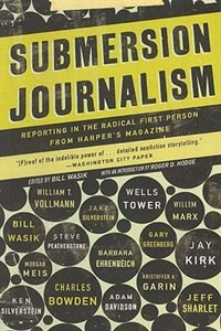 Submersion Journalism: Reporting in the Radical First Person from Harpers Magazine
