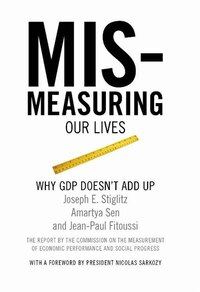 Mismeasuring Our Lives: Why GDP Doesnt Add Up
