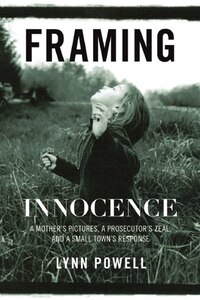 Framing Innocence: A Mothers Photographs, a Prosecutors Zeal, and a Small Towns Response