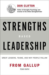 Strengths Based Leadership: Great Leaders, Teams, and Why People Follow