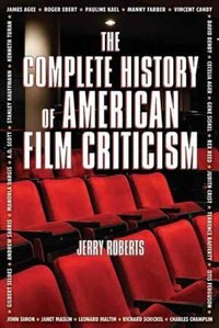 The Complete History of American Film Criticism by Jerry Roberts