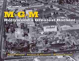 MGM: Hollywood's Greatest Backlot by Steven Bingen
