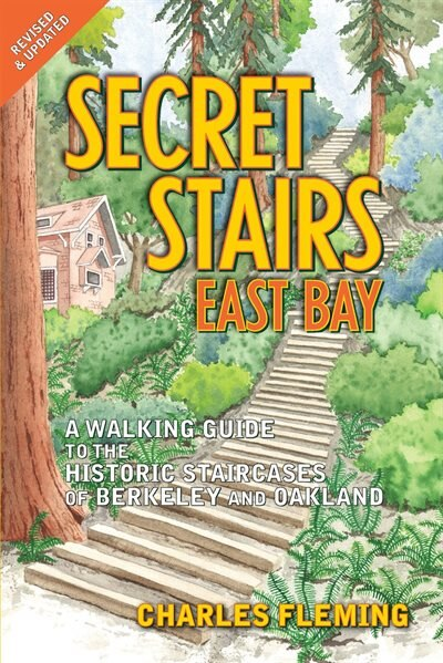 Secret Stairs: East Bay: A Walking Guide to the Historic Staircases of Berkeley and Oakland by Charles Fleming