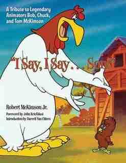 I Say, I Say...  Son!: A Tribute To Legendary Animators Bob, Chuck, And Tom Mckimson by Robert Mckimson