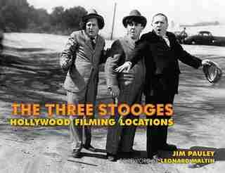 The Three Stooges: Hollywood Filming Locations by Jim Pauley
