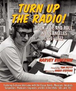 Book Turn Up The Radio!: Rock, Pop, And Roll In Los Angeles 1956-1972 by Harvey Kubernik