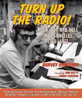 Turn Up The Radio!: Rock, Pop, And Roll In Los Angeles 1956,1972 by Harvey Kubernik