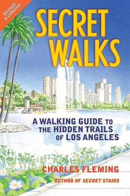Book Secret Walks: A Walking Guide To The Hidden Trails Of Los Angeles by Charles Fleming