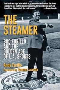Book The Steamer: Bud Furillo And The Golden Age Of L.a. Sports by Andy Furillo