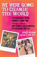 We Were Going To Change The World: Interviews With Women From The 1970s And 1980s Southern…