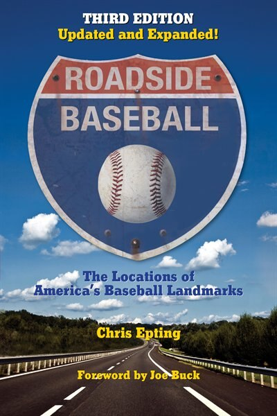 Roadside Baseball: The Locations Of America's Baseball Landmarks by Chris Epting