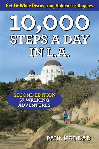 10,000 Steps A Day In L.a.: 57 Walking Adventures by Paul Haddad