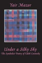 Under a Silky Sky: The Symbolist Poetry of Edith Covensky