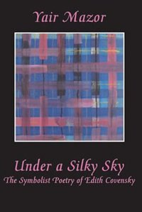 Under a Silky Sky: The Symbolist Poetry of Edith Covensky