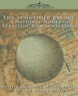 Book The Schneider Report: A National Model Of Strategic Communication by William Schneider