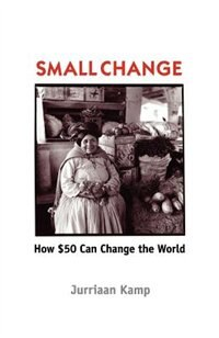 Small Change: How Fifty Dollars Can Change The World