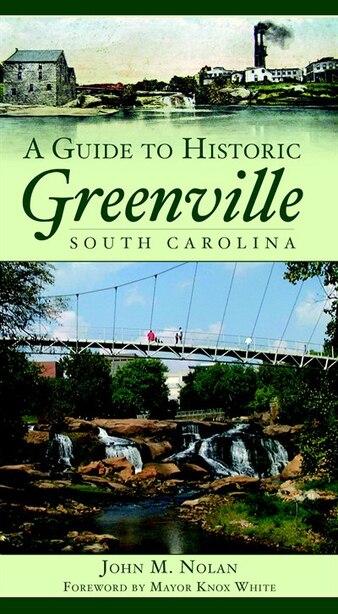 A Guide to Historic Greenville, South Carolina by John M. Nolan
