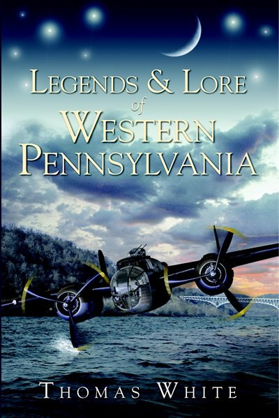 Legends & Lore of Western Pennsylvania by Thomas White