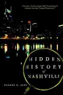 Hidden History of Nashville by George R. Zepp