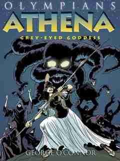 Olympians: Athena: Grey-Eyed Goddess by George O'Connor