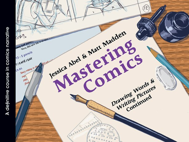 Mastering Comics: Drawing Words & Writing Pictures Continued by Jessica Abel