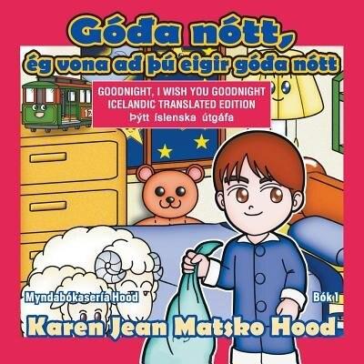 Goodnight, I Wish You Goodnight: Icelandic Translated Edition by Karen Jean Matsko Hood