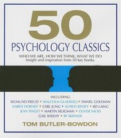 50 Psychology Classics: Who We Are, How We Think, What We Do