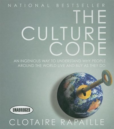 The Culture Code: An Ingenious Way to Understand Why People Around the World Live and Buy As They Do by Clotaire Rapaille