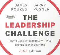 The Leadership Challenge: How To Make Extraordinary Things Happen In Organizations, 5th Edition