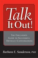 Talk It Out!: The Educator's Guide To Successful Difficult Conversations by Barbara Sanderson
