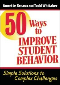 50 Ways To Improve Student Behavior: Simple Solutions To Complex Challenges by Todd Whitaker