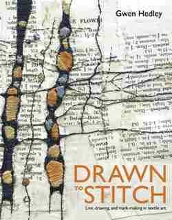 Drawn to Stitch: Line, Drawing, and Mark-Making in Textile Art by Gwen Hedley