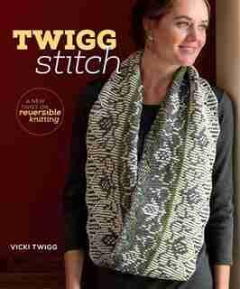 Twigg Stitch: A New Twist On Reversible Knitting by Vicki Twigg