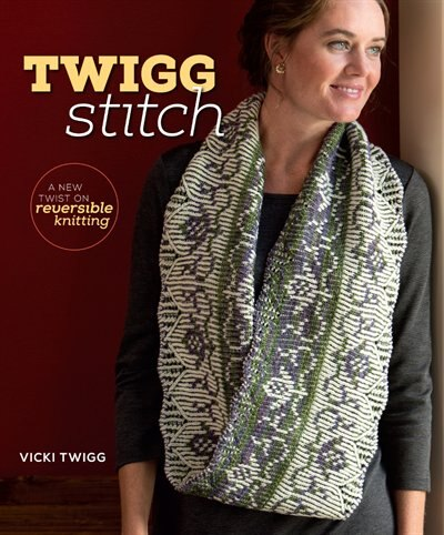 Twigg Stitch: A New Twist On Reversible Knitting by Vicki Twigg