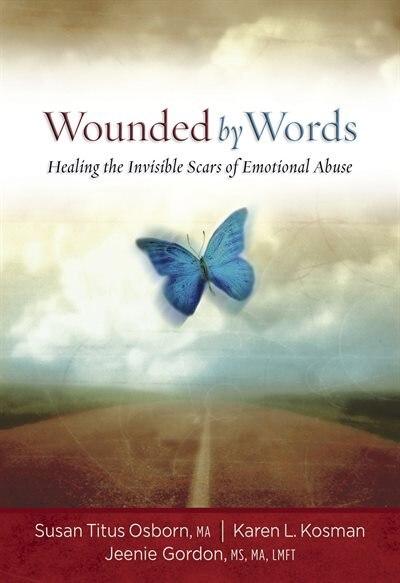 Wounded By Words: Healing The Invisible Scars Of Emotional Abuse by Susan Titus Osborn