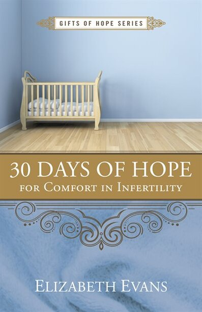 30 Days Of Hope For Comfort In Infertility by G. Elizabeth Evans