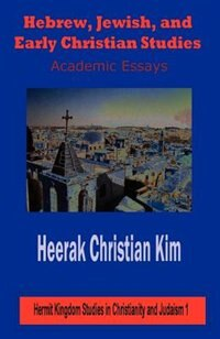 Hebrew, Jewish, and Early Christian Studies: Academic Essays by Heerak Christian Kim