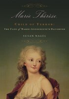 Child of Terror: Marie-Therese: The Fate of Marie-Antoinette's Daughter
