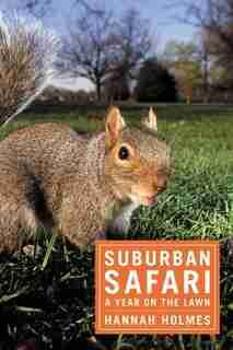 Suburban Safari: A Year On The Lawn by Hannah Holmes