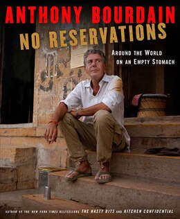 Book No Reservations: Around The World On An Empty Stomach by Anthony Bourdain
