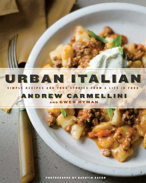 Urban Italian: Simple Recipes And True Stories From A Life In Food by Andrew Carmellini