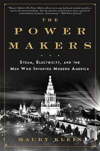The Power Makers: Steam Electricity And The Men Who Invented Modern America